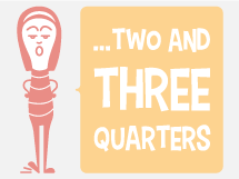 Two and Three Quarters